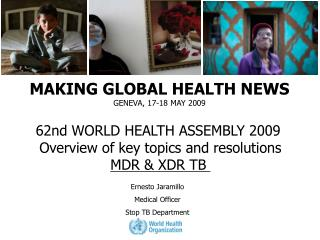 MAKING GLOBAL HEALTH NEWS GENEVA, 17-18 MAY 2009