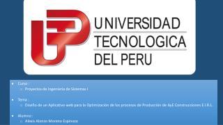 Curso :  Proyectos de Ingeniería de Sistemas I Tema :
