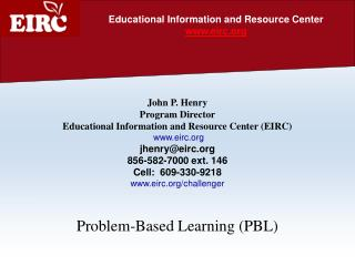 John P. Henry Program Director Educational Information and Resource Center (EIRC)  eirc