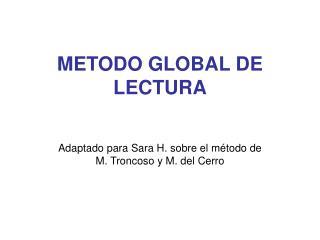 METODO GLOBAL DE LECTURA   Adaptado para Sara H. sobre el m todo de  M. Troncoso y M. del Cerro