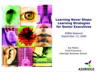Learning Never Stops: Learning Strategies for Senior Executives EMEN Network September 13, 2006