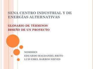 SENA CENTRO INDUSTRIAL Y DE ENERG�AS ALTERNATIVAS  glosario de t�rminos  dise�o de un proyecto