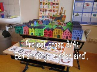 Project groep 3/4: 'Een straatje zonder eind'.