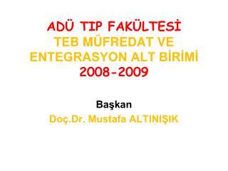 ADÜ TIP FAKÜLTESİ TEB MÜFREDAT VE ENTEGRASYON ALT BİRİMİ 2008-2009