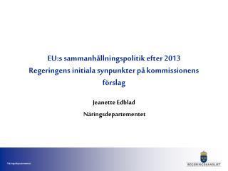 EU:s sammanhållningspolitik efter 2013 Regeringens initiala synpunkter på kommissionens förslag