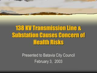 138 KV Transmission Line & Substation Causes Concern of Health Risks