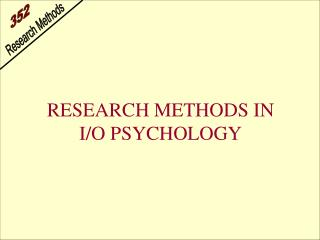 RESEARCH METHODS IN I/O PSYCHOLOGY