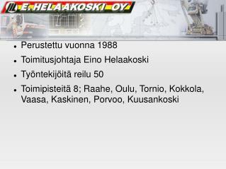 Perustettu vuonna 1988 Toimitusjohtaja Eino Helaakoski Työntekijöitä reilu 50