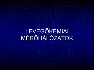 LEVEGŐKÉMIAI MÉRŐHÁLÓZATOK