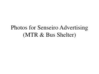 Photos for Senseiro Advertising MTR  Bus Shelter