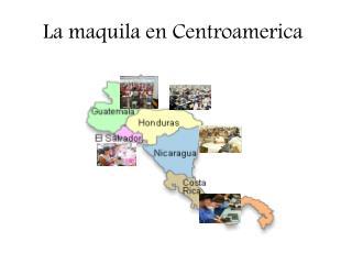 La maquila en Centroamerica