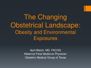 The Changing Obstetrical Landscape:   Obesity and Environmental Exposures