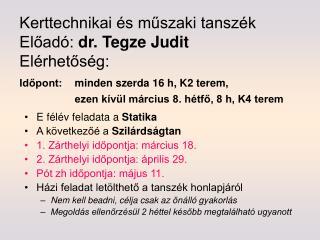 Kerttechnikai  s muszaki tansz k Eload : dr. Tegze Judit El rhetos g: