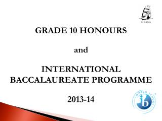 GRADE 10 HONOURS  and INTERNATIONAL BACCALAUREATE PROGRAMME 2013-14