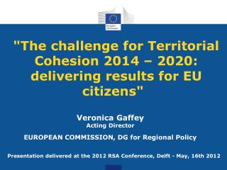 """The  challenge  for Territorial  Cohesion  2014 – 2020:  delivering results  for EU  citizens """