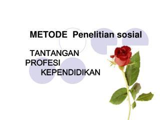 METODE  Penelitian sosial