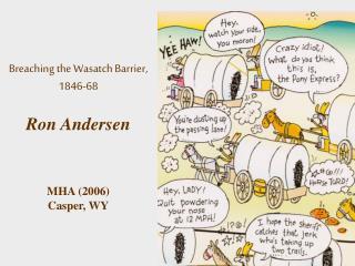 Breaching theWasatch Barrier, 1846-68 Ron Andersen MHA (2006) Casper, WY
