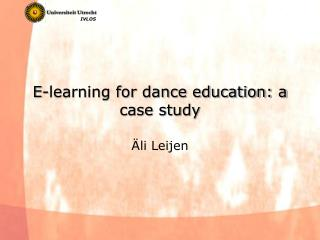 E-learning for dance education: a case study
