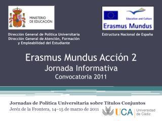 Erasmus Mundus Acción 2 Jornada Informativa Convocatoria 2011