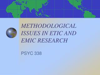METHODOLOGICAL ISSUES IN ETIC AND  EMIC RESEARCH