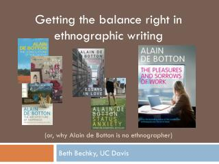 Getting the balance right in ethnographic writing  (or, why Alain de  Botton  is no ethnographer)
