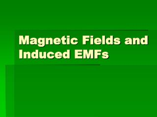 Magnetic Fields and Induced EMFs