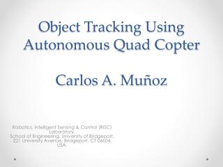 Object Tracking Using Autonomous Quad Copter Carlos A.  Muñoz