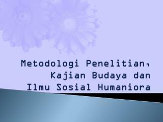 Metodologi Penelitian ,  Kajian Budaya dan Ilmu S osial Humaniora