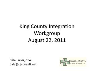 King County Integration Workgroup August 22, 2011