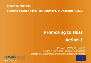 Erasmus Mundus  Training session for NTOs, Antwerp, 9 December 2010 Promoting to HEIs Action 1