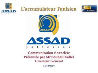 Communication financière Présentée  par  Mr Souheil Kallel Directeur Général 14/12/2009