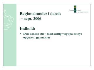 Regionalmøder i dansk  – sept. 2006 Indhold: