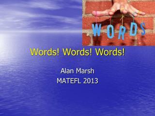 Words! Words! Words!
