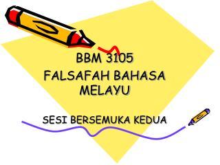BBM 3105 FALSAFAH BAHASA MELAYU SESI BERSEMUKA KEDUA