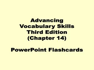 Advancing Vocabulary Skills Third Edition (Chapter 14) PowerPoint Flashcards