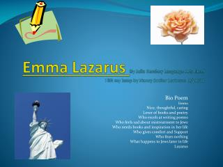 Bio Poem Emma Nice, thoughtful, caring Lover of books and poetry Who excels at writing poems