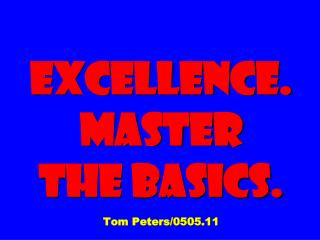 Excellence. Master  The Basics. Tom Peters/0505.11