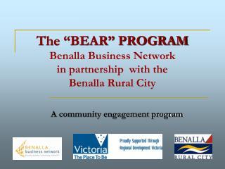 The  BEAR  PROGRAM Benalla Business Network  in partnership  with the  Benalla Rural City