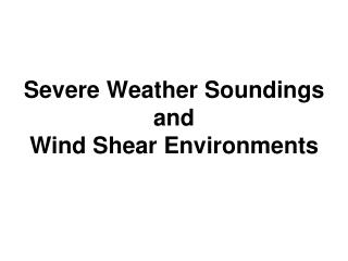 Severe Weather Soundings and  Wind Shear Environments