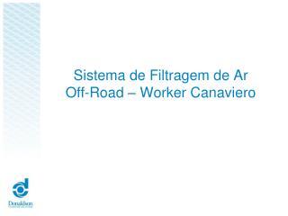 Sistema de Filtragem de Ar Off-Road – Worker Canaviero