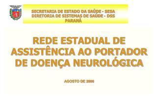 REDE ESTADUAL DE ASSISTÊNCIA AO PORTADOR DE DOENÇA NEUROLÓGICA AGOSTO DE 2006