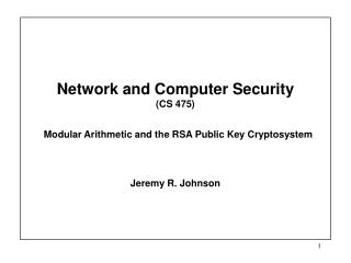 Network and Computer Security  (CS 475)   Modular Arithmetic and the RSA Public Key Cryptosystem