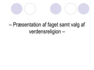 – Præsentation af faget samt valg af verdensreligion –
