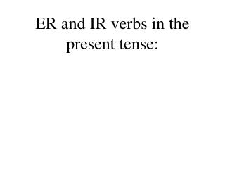 ER and IR verbs in the present tense: