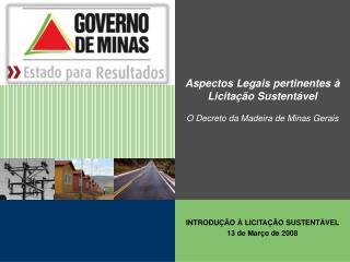 Aspectos Legais pertinentes à Licitação Sustentável O Decreto da Madeira de Minas Gerais