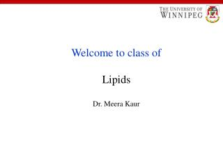 Welcome to class of Lipids Dr. Meera Kaur