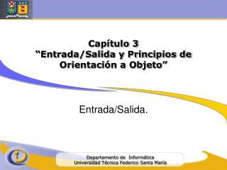 """Capítulo 3 """"Entrada/Salida y Principios de Orientación a Objeto"""""""