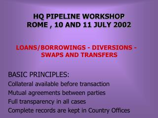 HQ PIPELINE WORKSHOP ROME , 10 AND 11 JULY 2002