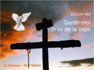 DLG N° 453 Garde-moi  près de la croix