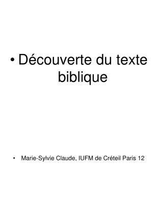 D�couverte du texte biblique Marie-Sylvie Claude, IUFM de Cr�teil Paris 12